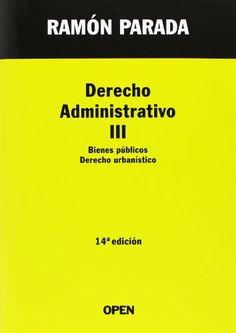 Derecho administrativo. 3, Bienes públicos, derecho urbanístico / José Ramón Parada Vázquez