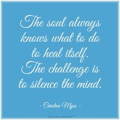 The soul always knows what to do to heal itself. The challenge is to silence the mind. pinspiration get-fit