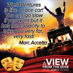 WorldVentures is like a race car! You can go slow if you want but it has the capacity to take you very far, very fast! - Marc Accetta