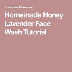 Homemade Honey Lavender Face Wash Tutorial