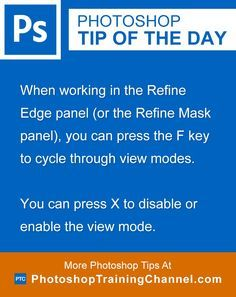 When working in the Refine Edge panel (or the Refine Mask panel), you can press the F key to cycle through view modes. You can press X to disable or enable the view mode.