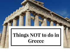 Greece is one of the most popular destinations all year round. Like any place in the world, there are some things that you should avoid on your holidays