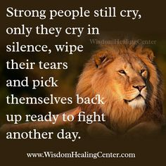 #Strong people still #cry, only they cry in #silence, #Wipe their #tears and pick #themselves back Up ready to #fight Another day.   #wisdomhealingcenter