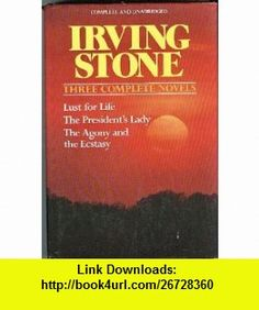 Irving Stone 3 Complete Novels (9780517350614) Irving Stone , ISBN-10: 0517350610  , ISBN-13: 978-0517350614 ,  , tutorials , pdf , ebook , torrent , downloads , rapidshare , filesonic , hotfile , megaupload , fileserve