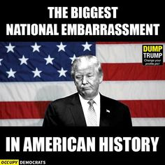 The biggest national embarrassment in American history is Donald Trump
