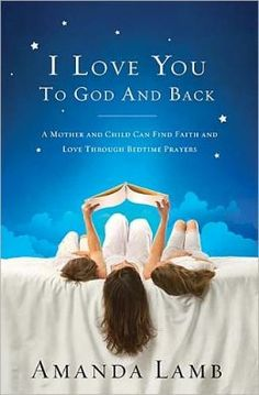 I Love You to God and Back: A Mother and Child Can Find Faith and Love Through Bedtime Prayers.  BUY