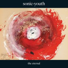 Sonic Youth * The Eternal * 2009 * Matador