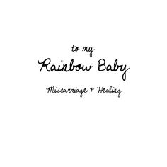 To my Rainbow Baby - Miscarriage & Healing