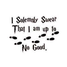 I Solemnly Swear That I am up to No Good. Vinyl by WoodlandVinyls Harry Potter Marauders, Harry Potter Room, Harry Potter Birthday, Harry Potter Quotes, Harry Potter Characters, Marauders Map, Harry Potter Stencils, Harry Potter Stickers, Harry Potter Pictures
