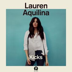 Kicks, a song by Lauren Aquilina on Spotify
