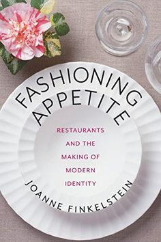 Fashioning Appetite: Restaurants and the Making of Modern Identity (Arts and Traditions of the Table: Perspectives on Culinary History) by Joanne Finkelstein http://www.amazon.com/dp/0231167970/ref=cm_sw_r_pi_dp_6Xw5wb1MXCYRJ