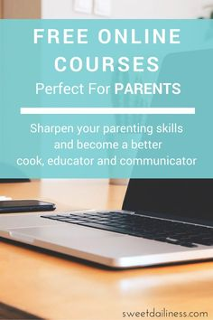 Free online courses that can help you become a better parent. Sharpen your parenting skills and become a better cook, educator and communicator!