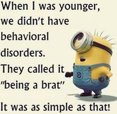 I can't possibly recall the amount of times I was called a brat!