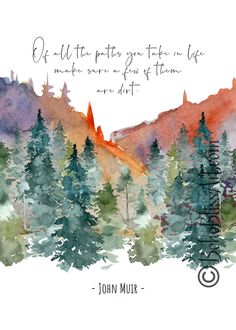 John Muir Quote: Of All the Paths You Take in Life Make Sure Some of Them Are Dirt | Beautiful Watercolor Art Print - Nature Lover Gift #JohnMuirNatureLoverQuote #DirtPathsTreeHuggerWatercolorArtPrint #WanderlustEnvironmentalistGift