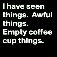 I Have Seen Things... #coffeelovers
