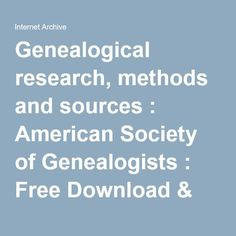 Genealogical research, methods and sources : American Society of Genealogists : Free Download & Streaming : Internet Archive