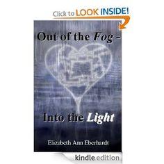 Out of the Fog - Into the Light: Elizabeth Ann Eberhardt, Steve Eberhardt, Dan Eberhardt: Amazon.com: Kindle Store