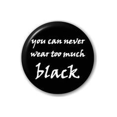 """""""You Can Never Wear Too Much Black"""" 25mm Pin Button Badge ∴ VIEW ALL DESIGNS ∴ Big Cheese Badges Ltd"""