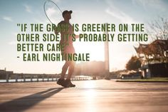 """If the grass is greener on the other side its probably getting better care"" - Earl Nightingale #positivevibes #happiness #positiveenergy #dcinhometrainer #personaltrainer #washingtondc"