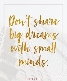 Don't share big dreams with small minds. For more weekly podcast, motivational quotes and biblical, faith teachings as well as success tips, follow Terri Savelle Foy on Pinterest, Instagram, Facebook, Youtube or Twitter! *** Watch a short 8 minute FREE clip on CHANGING YOUR MINDSET TO CHANGE YOUR OUTCOME by clicking on this pin***