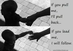 If you pull me, I'll pull back...if you lead me, I will follow.