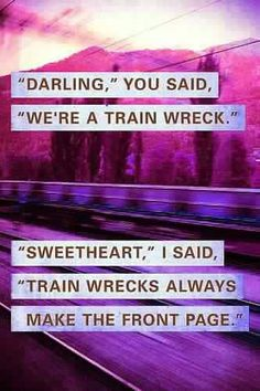 We're a train wreck <3