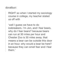 Not true- they're short distance sprinters. Funny though-----Pinning this just because I think it's hilarious how he sounds just like Dwight Schrute. Except for the allowing the bear to smell his fear. Even read it in his voice xD. Funny Tumblr Posts, My Tumblr, Stupid Funny, The Funny, That's Hilarious, Stupid Memes, Funny Quotes, Funny Memes, Jokes
