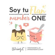 ¡Cómo ha cuajado lo nuestro! I am your number one flan. Our relationship has set just right! #mrwonderfulshop #fan #quotes