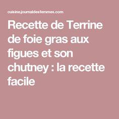 Recette de Terrine de foie gras aux figues et son chutney : la recette facile