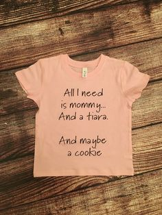 All I need is mommy and a tiara and maybe a cookie, little girl tshirt, trendy little girl clothes, by Twelve20Designs
