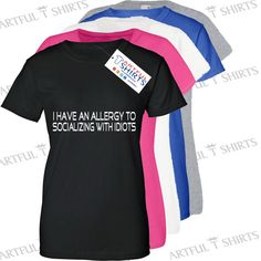 I Have an Allergy Socializing with Idiots.! Funny Womens T Shirt fun slogan tee shirts, Brand New Ladies gifts presents Sizes S,M,L,XL,2XL