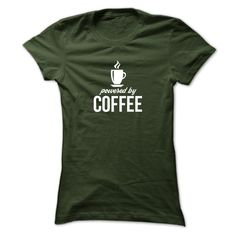 http://www.sunfrogshirts.com/Powered-by-Coffee-Forest-Ladies.html?21577