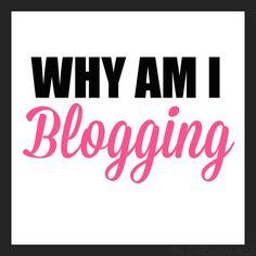 Why Am I Blogging?