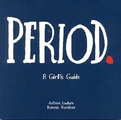 """Teaching Your Mighty Girl About Her Menstrual Cycle"" -- recommended books and other resources to help every girl feel prepared for her first period"