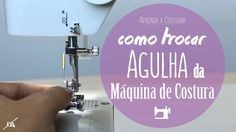 Como Trocar Agulha da Máquina de Costura | Aprendendo a Costurar - Aula #6