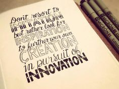 INSPIRATION LEADS TO CREATION LEADS TO   INNOVATION LEADS TO....