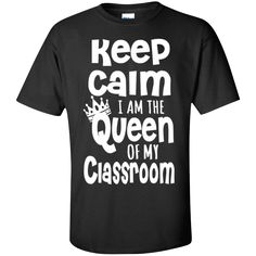 Keep Calm I am the Queen of My Classroom  Cotton T-Shirt
