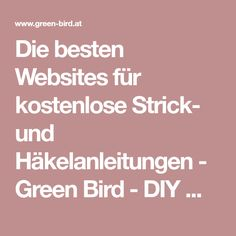 Die besten Websites für kostenlose Strick- und Häkelanleitungen - Green Bird - DIY Mode, Deko und Interior