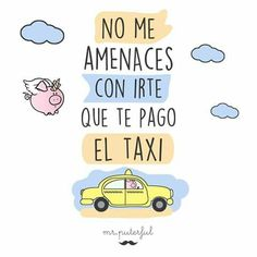 Nunca me amenaces Good Day Quotes, Love Quotes, Sarcastic Quotes, Funny Quotes, Mr Wonderful, Love Phrases, Real Facts, Just Smile, More Than Words