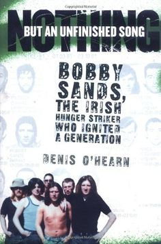 Nothing But an Unfinished Song: Bobby Sands, the Irish Hunger Striker Who Ignited a Generation Malachy Mccourt, Bobby Sands, Hobbit Book, The Ira, Life And Death, Reading Lists, Seventeen, Love Story, Books To Read