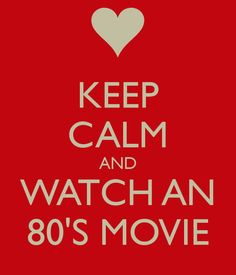 Watch an 80's movie <3 they don't make them like that anymore... I make all these awesome BC and PIP references and no one gets it... NO ONE GETS IT