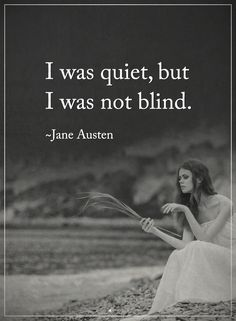 I was quiet, but I was not blind. - Jane Austen  #inspirationalquotes #quotes #inspiration #quotesoftheday #instaquotes #words #qotd #quotestagram #like #love #life #follow #God #Jesus #HolySpirit #Lord #Christ #Bless #Blessed #amazing #GodBlessUs #memes #glory #grace #amen #thankful #grateful #hope #faith #quiet #blind