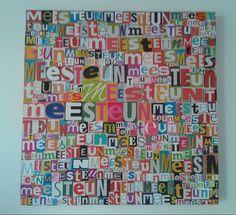 Letters knippen en plakken,en zo krijg je een mooi schilderij, lekker orgineel!!! ook leuk met andere letters..plaatjes????