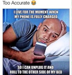 did anyone ever notice that his phone is upside down? And my phone is fully charged time to unplug it and role to the other side of the bed