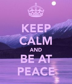 KEEP CALM AND BE AT PEACE