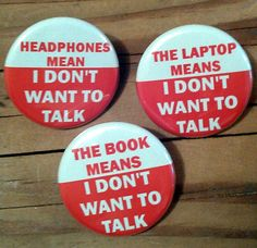 Leave me alone in public buttons [I don't know that I'd employ these; but, I totally get the sentiment.]