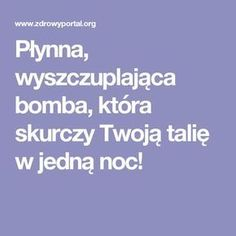 Płynna, wyszczuplająca bomba, która skurczy Twoją talię w jedną noc! Everything And Nothing, Slow Food, Sports Nutrition, Wellness, Physical Activities, Good To Know, Home Remedies, Health And Beauty, Smoothies