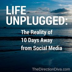 Life Unplugged: The Reality of 10 days away from #SocialMedia.  Today's Blog post is all about what it was like to live 10 days without social media!  Could you do it? Have you done it? What are your thoughts on living without access to your social platforms? http://thedirectiondiva.com/life-unplugged-the-reality-of-10-days-away-from-social-media-by-judy-davis/