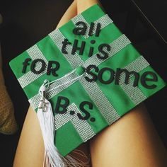 all this for some b.s. (bachelors of science) graduation cap