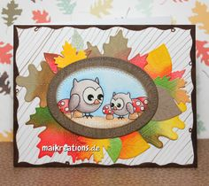 Owls, mushroom and Autum leaves go together very well, don't you think? Love the bright colours and those sweet images from Clearly Besotted stamps. If you'd like to see more pictures of this card, read how I made it or find a list of supplies, just hop on over to my blog: www.maikreations.de